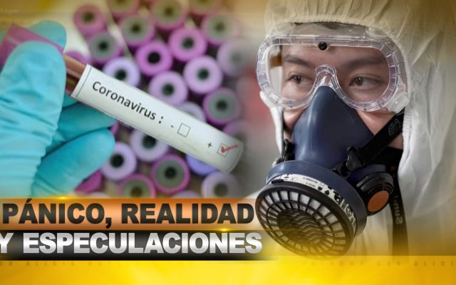 Pánico, realidad y especulaciones sobre el coronavirus